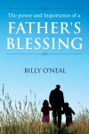 The Power & Importance of a Father's Blessing  by Billy O'Neal from Bookbaby in Family & Health category