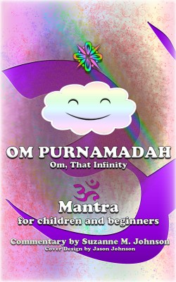 Om, Purnamadaha (Om, That Infinity) Mantra for Children and Beginners by Suzanne M. Johnson from Bookbaby in Religion category