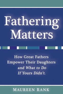 Fathering Matters How Great Fathers Empower Their Daughters and What To Do If Yours Didn't by Maureen Rank from Bookbaby in Lifestyle category