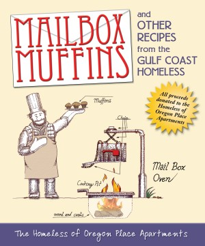 Mailbox Muffins And Other Recipes from the Gulf Coast Homeless by The Homeless of Oregon Place from Bookbaby in General Novel category