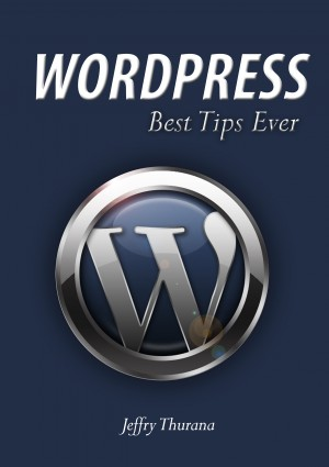 WordPress - Best Tips Ever The Tips That Make WordPress Comes To Real Than Ever