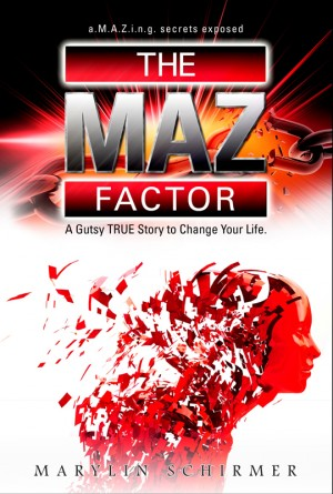The MAZ Factor A Gutsy True Story to Change Your Life by Marylin Schirmer from Bookbaby in Autobiography & Biography category