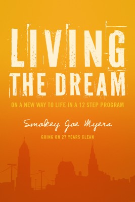 Living the Dream On a new way to life in a 12 step program by Smokey Joe Myers from Bookbaby in Autobiography & Biography category
