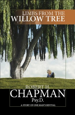 Limbs from the Willow Tree A Story of One Man's Revival by Robert H. Chapman Psy.D. from Bookbaby in Autobiography & Biography category