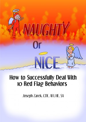 Naughty or Nice - Whose List Are you On? How to Successfully Deal With 10 Red Flag Behavors by Joseph W. Zarek, CDE, AFI, HE, SA. from Bookbaby in Family & Health category