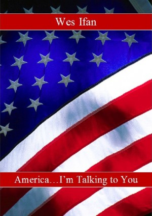 America... I'm Talking to You  by Wes Ifan from Bookbaby in Politics category