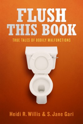 Flush This Book True Tales of Bodily Malfunctions by Heidi R. Willis from Bookbaby in General Novel category