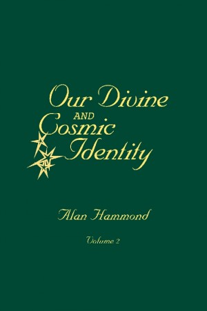 Our Divine and Cosmic Identity, Volume 2  by Alan Hammond from Bookbaby in Religion category