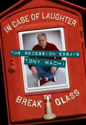 In Case of Laughter, Break Glass The Recession Essays by Tony Machi from Bookbaby in General Novel category