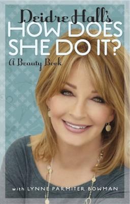 Deidre Hall's How Does She Do It? A Beauty Book
