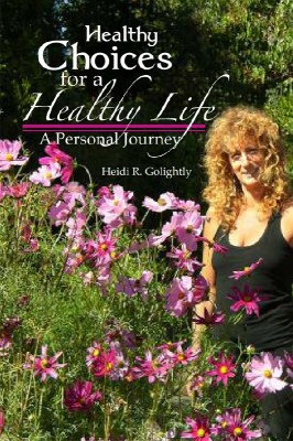 Healthy Choices For A Healthy Life A Personal Journey by Heidi R. Golightly from Bookbaby in Family & Health category