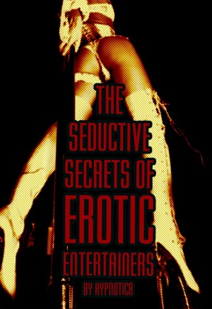 The Seductive Secrets of Erotic Entertainers  by Hypnotica from Bookbaby in Lifestyle category