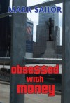 Obsessed with Money  by Mark Sailor from Bookbaby in Family & Health category