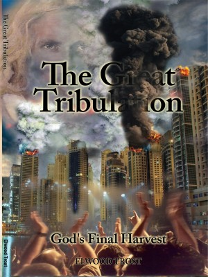 The Great Tribulation God's Final Harvest by Elwood Trost from Bookbaby in Religion category