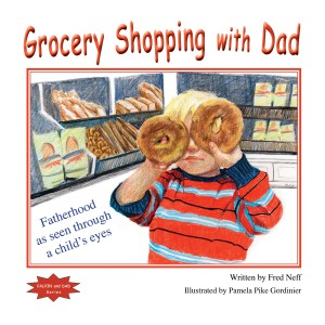 Grocery Shopping with Dad - Fatherhood as seen through a child's eyes by Fred Neff from Bookbaby in General Novel category