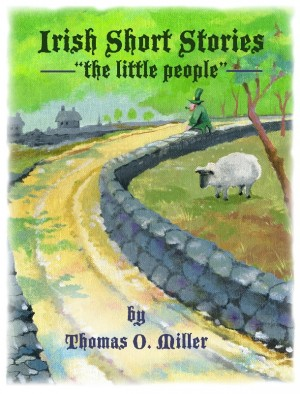 Irish Short Stories The Little People by Thomas O. Miller from Bookbaby in General Novel category