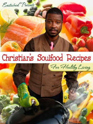 Eastwood Presents: Christian's Soul Food Recipes for Healthy Living  by Christian Belnavis from Bookbaby in Lifestyle category