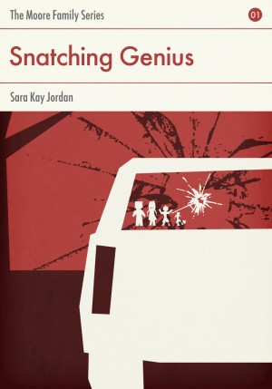 Snatching Genius Book 1: The Moore Family Series by Sara Kay Jordan from Bookbaby in General Novel category