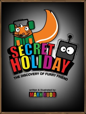 Secret Holiday The Discovery of Furry Friend by Mark Rudd from Bookbaby in Children category