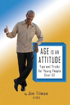 Age Is an Attitude Tips and Tricks for Young People Over 60 by Jim Tilmon from Bookbaby in Lifestyle category
