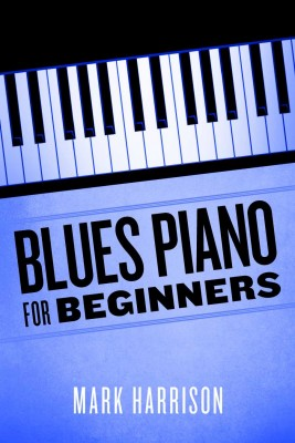 Blues Piano For Beginners  by Mark Harrison from Bookbaby in General Academics category
