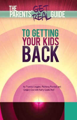 Parents' Get Real Guide to Getting Your Kids Back  by Theresa Leggins from Bookbaby in Children category