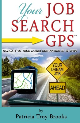 Your Job Search GPS Navigate to Your Career Destination in 10 Steps by Patricia Troy-Brooks from Bookbaby in Lifestyle category