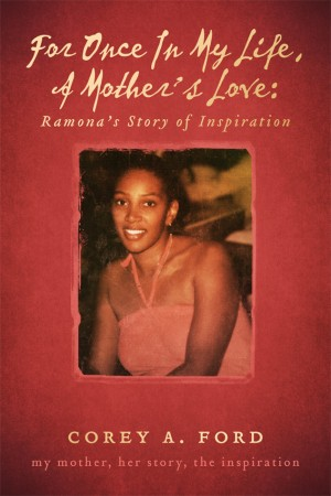 For Once In My Life, A Mother's Love: Ramona's Story of Inspiration My Mother, Her Story, The Inspiration by Corey A. Ford from Bookbaby in Autobiography & Biography category