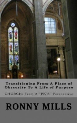 Transitioning From A Place of Obscurity To A Life of Purpose Church: From a 'PK's' Perspective by Ronny Mills from Bookbaby in Lifestyle category