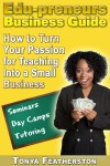 The Edupreneurs Business Guide How to Turn Your Passion for Teaching into a Small Business by Tonya Featherston from  in  category