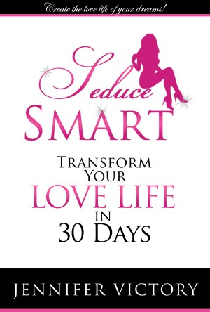 Seduce Smart Transform Your Love Life in 30 Days by Jennifer Victory from Bookbaby in Romance category