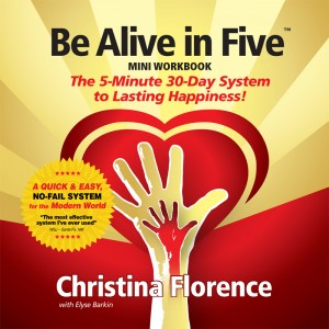 Be Alive In Five The 5-Minute, 30- Day System to Lasting Happiness by Christina Florence from Bookbaby in Religion category