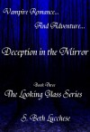 Deception in the Mirror: Book Three - The Looking Glass Series Vampire Romance and Adventure by S. Beth Lucchese from Bookbaby in Romance category