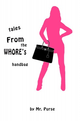 Tales from the Whore's Handbag  by Mr. Purse from Bookbaby in General Novel category