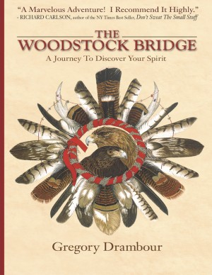 The Woodstock Bridge A Journey To  Discover Your Spirit by Gregory Drambour from Bookbaby in Lifestyle category