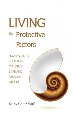 Living the Protective Factors How Parents Keep Their Children Safe and Families Strong by Kathy Goetz Wolf from Bookbaby in Family & Health category