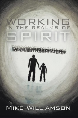 Working in the Realms of Spirit A True Story about Poltergeists and Haunted Houses in the 20th Century by Mike Williamson from Bookbaby in Religion category