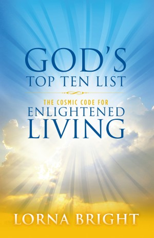 God's Top Ten List - The Cosmic Code for Enlightened Living by Lorna Bright from Bookbaby in General Novel category