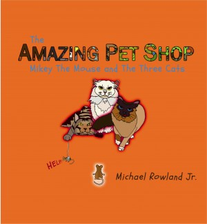 Mikey The Mouse and The Three Cats by Michael Rowland Jr. from Bookbaby in General Novel category