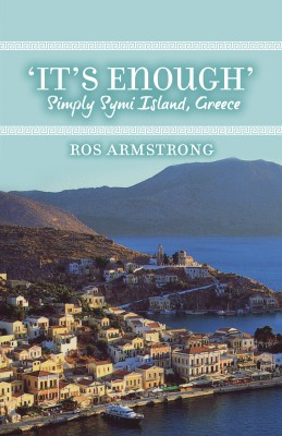It's Enough - Simply Symi Island, Greece by Ros Armstrong from Bookbaby in General Novel category