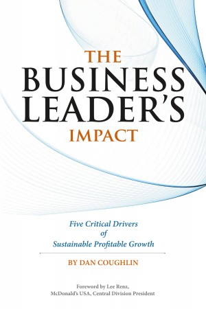 The Business Leader's Impact - Five Critical Drivers of Sustainable Profitable Growth by Dan Coughlin from Bookbaby in General Novel category