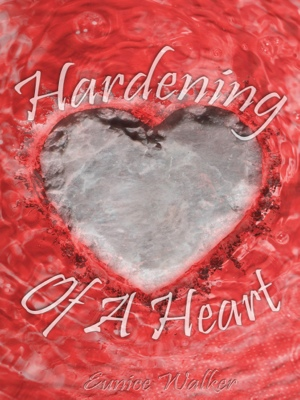 Hardening of a Heart by Eunice Walker from Bookbaby in General Novel category