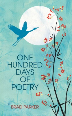 One Hundred Days Of Poetry by Brad Parker from Bookbaby in General Novel category