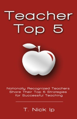 Teacher Top 5 - Nationally Recognized Educators Share Their Top 5 Teaching Strategies by T. Nick Ip from Bookbaby in General Novel category