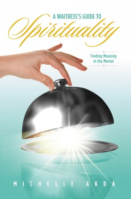 A Waitresses Guide to Spirituality - Finding Meaning in the Menial by Michelle Akda from Bookbaby in Religion category