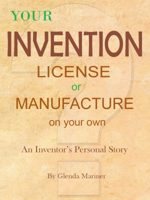 Your Invention - License or Manufacture On Your Own An Inventor's Personal Story by Glenda Mariner from Bookbaby in Business & Management category