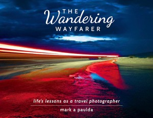 The Wandering Wayfarer Life's Lessons As A Travel Photographer by Mark A Paulda from Bookbaby in Travel category