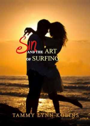 Sin and The Art of Surfing  by Tammy Lynn Kolins from Bookbaby in Romance category