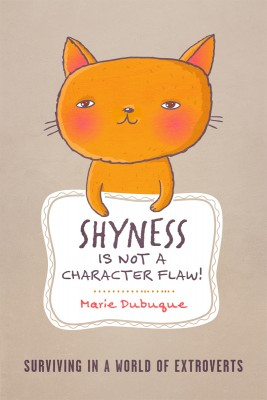 Shyness is not a Character Flaw! Surviving in a World of Extroverts by Marie Dubuque from Bookbaby in Lifestyle category