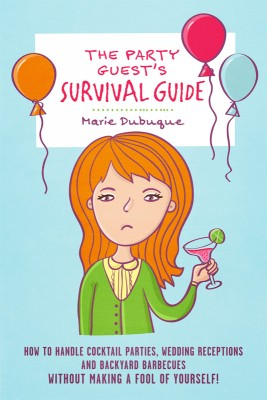The Party Guest's Survival Guide How To Handle Cocktail Parties, Wedding Receptions And Backyard Barbecues Without Making A Fool Of Yourself! by Marie Dubuque from Bookbaby in Lifestyle category